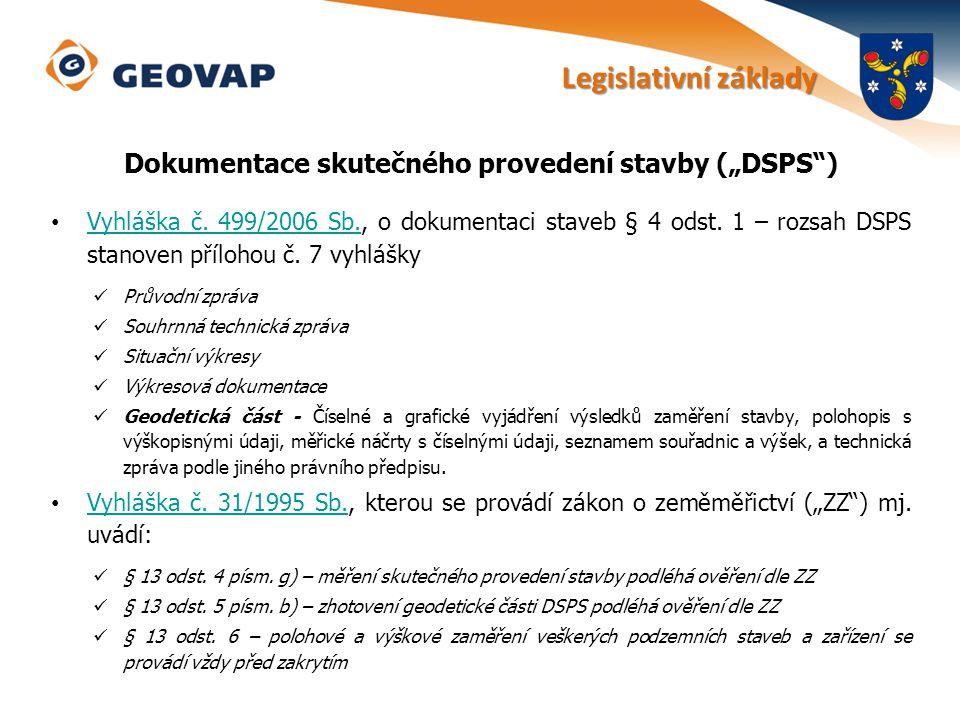"""Dokumentace skutečného provedení stavby (""""DSPS"""") Vyhláška č. 499/2006 Sb., o dokumentaci staveb § 4 odst. 1 – rozsah DSPS stanoven přílohou č. 7 vyhlá"""
