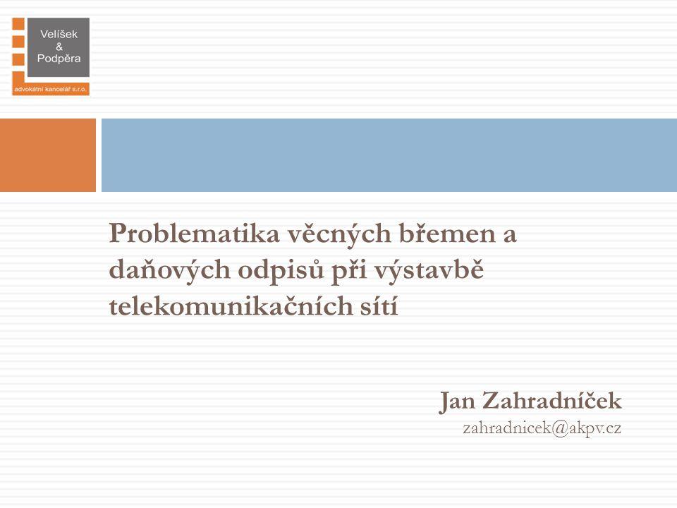 Problematika věcných břemen a daňových odpisů při výstavbě telekomunikačních sítí Jan Zahradníček zahradnicek@akpv.cz