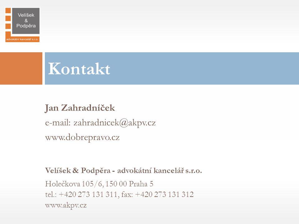 Jan Zahradníček e-mail: zahradnicek@akpv.cz www.dobrepravo.cz Velíšek & Podpěra - advokátní kancelář s.r.o. Holečkova 105/6, 150 00 Praha 5 tel.: +420
