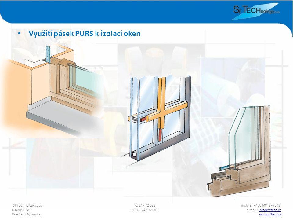 Využití pásek PURS k izolaci oken Sf TECHnology s.r.o IČ: 247 72 682 mobile.: +420 604 876 342 U Borku 540 DIČ: CZ 247 72 682 e-mail.: info@sftech.czi