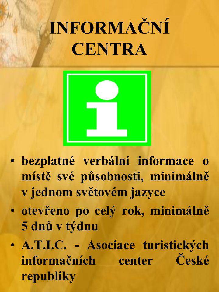 INFORMAČNÍ CENTRA bezplatné verbální informace o místě své působnosti, minimálně v jednom světovém jazyce otevřeno po celý rok, minimálně 5 dnů v týdnu A.T.I.C.