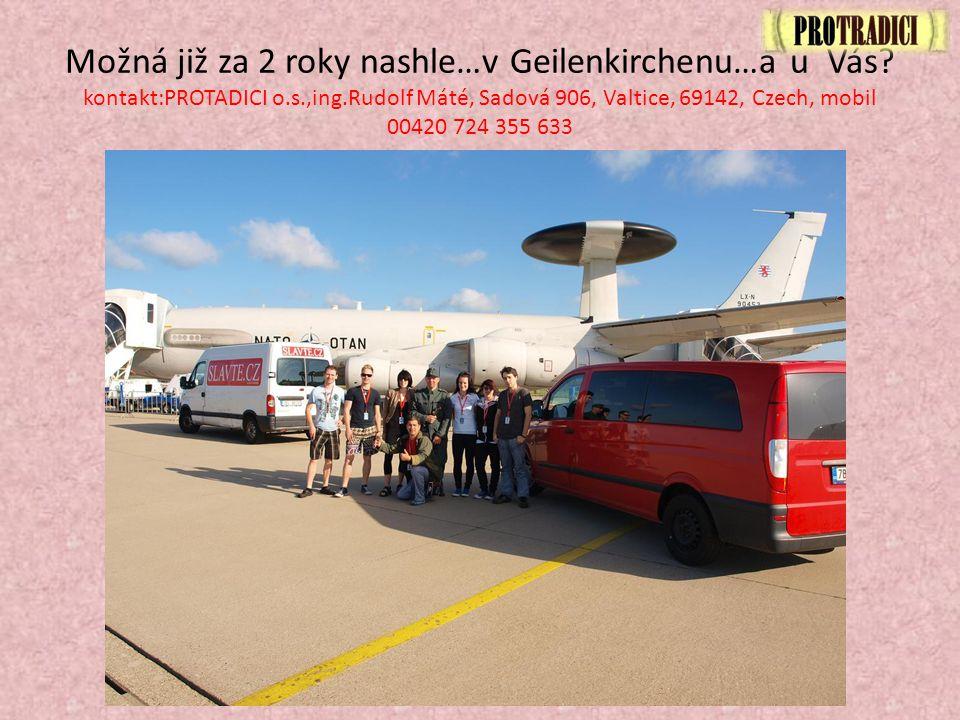 Možná již za 2 roky nashle…v Geilenkirchenu…a u Vás? kontakt:PROTADICI o.s.,ing.Rudolf Máté, Sadová 906, Valtice, 69142, Czech, mobil 00420 724 355 63