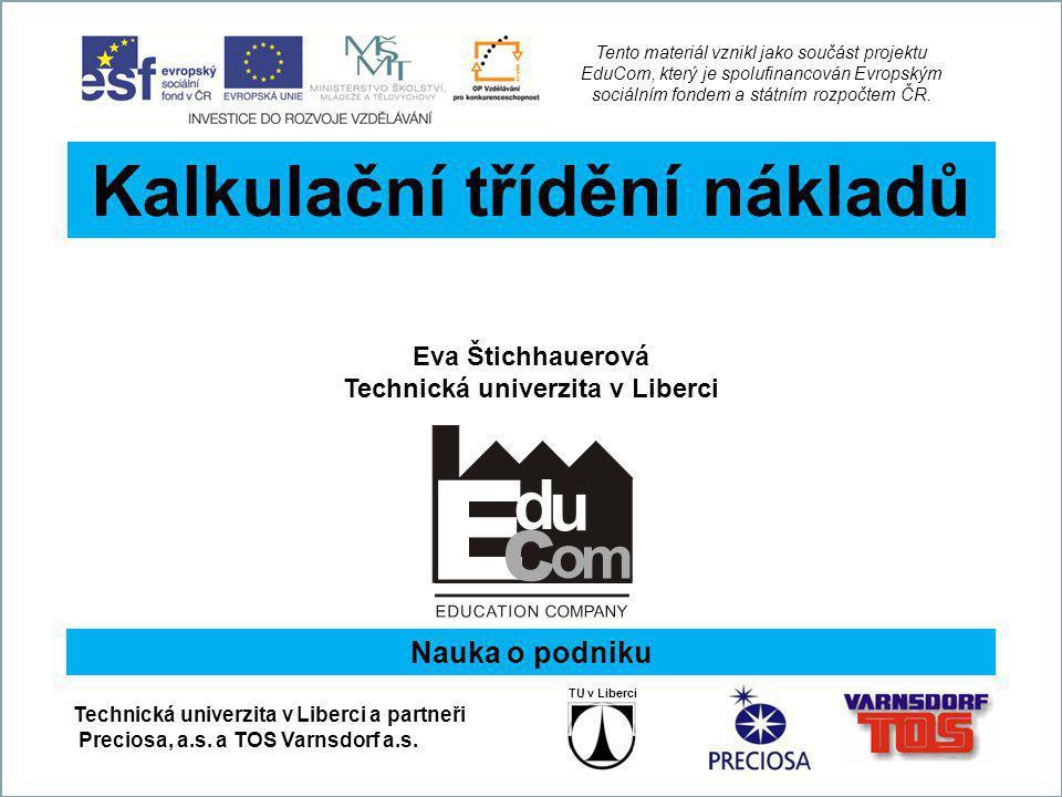 Tento materiál vznikl jako součást projektu EduCom, který je spolufinancován Evropským sociálním fondem a státním rozpočtem ČR. Kalkulační třídění nák