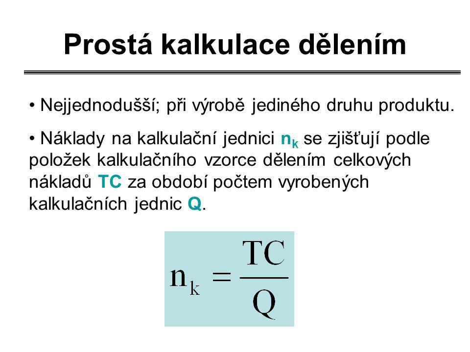 Prostá kalkulace dělením Nejjednodušší; při výrobě jediného druhu produktu. Náklady na kalkulační jednici n k se zjišťují podle položek kalkulačního v