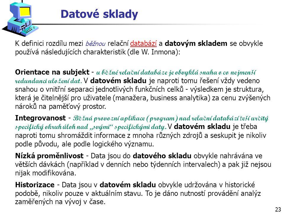 23 K definici rozdílu mezi běžnou relační databází a datovým skladem se obvykle používá následujících charakteristik (dle W.