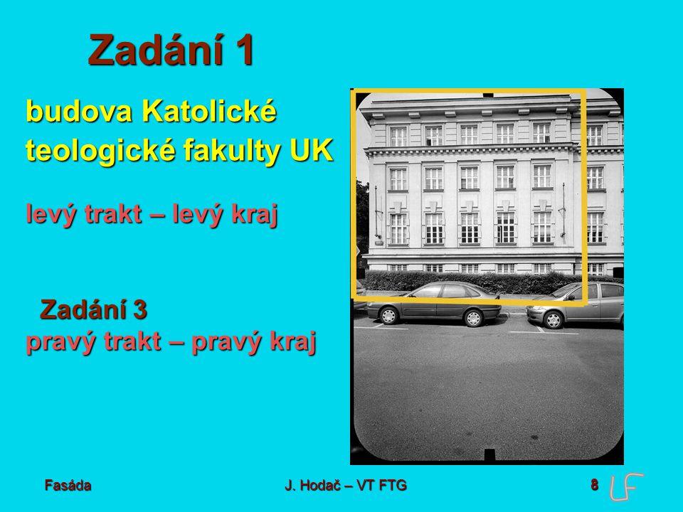 Fasáda J. Hodač – VT FTG Zadání 2 9 budova Katolické teologické fakulty UK levý trakt – pravý kraj
