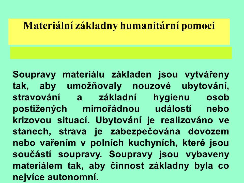 3 Materiální základny humanitární pomoci Soupravy materiálu základen jsou vytvářeny tak, aby umožňovaly nouzové ubytování, stravování a základní hygienu osob postižených mimořádnou událostí nebo krizovou situací.
