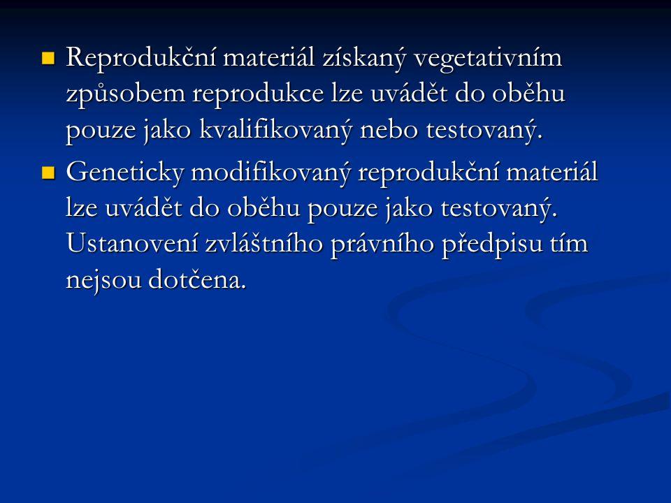 Reprodukční materiál získaný vegetativním způsobem reprodukce lze uvádět do oběhu pouze jako kvalifikovaný nebo testovaný. Reprodukční materiál získan