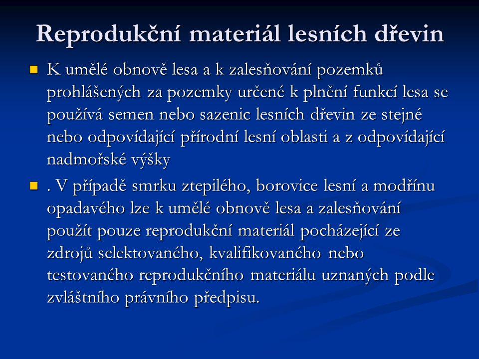 Reprodukční materiál lesních dřevin K umělé obnově lesa a k zalesňování pozemků prohlášených za pozemky určené k plnění funkcí lesa se používá semen n