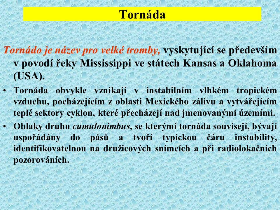Tornáda Tornádo je název pro velké tromby, Tornádo je název pro velké tromby, vyskytující se především v povodí řeky Mississippi ve státech Kansas a O