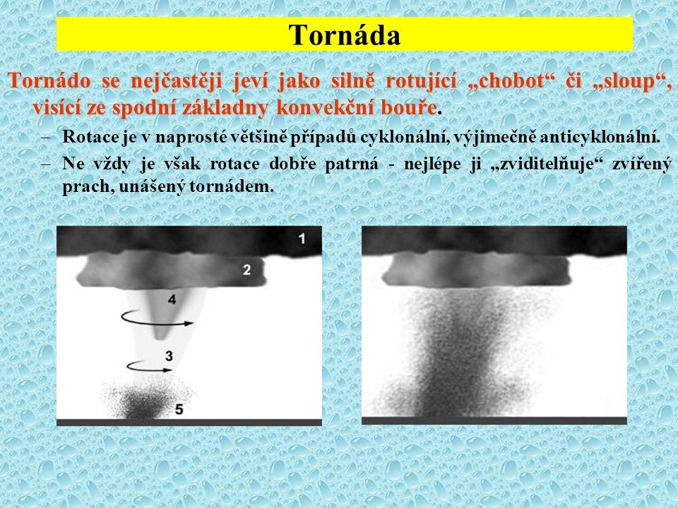 """Tornáda Tornádo se nejčastěji jeví jako silně rotující """"chobot"""" či """"sloup"""", visící ze spodní základny konvekční bouře Tornádo se nejčastěji jeví jako"""
