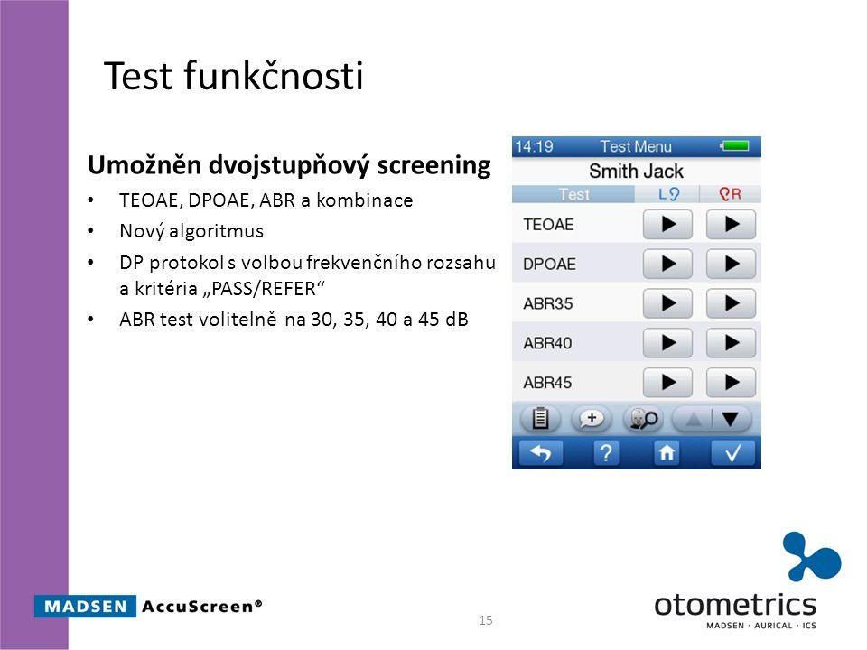"""Test funkčnosti Umožněn dvojstupňový screening TEOAE, DPOAE, ABR a kombinace Nový algoritmus DP protokol s volbou frekvenčního rozsahu a kritéria """"PASS/REFER ABR test volitelně na 30, 35, 40 a 45 dB 15"""