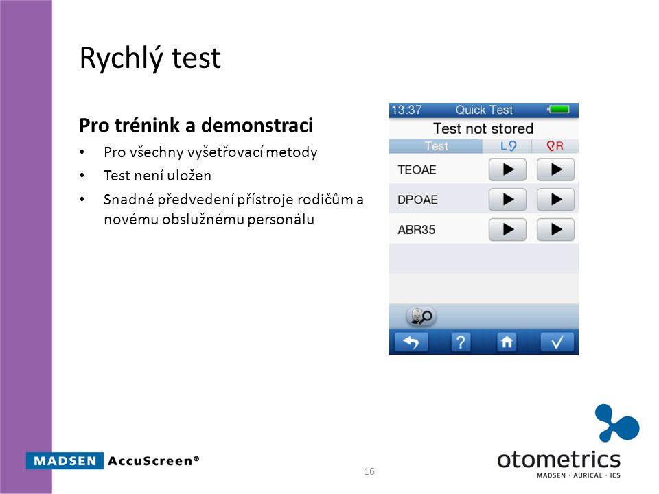 Rychlý test Pro trénink a demonstraci Pro všechny vyšetřovací metody Test není uložen Snadné předvedení přístroje rodičům a novému obslužnému personálu 16
