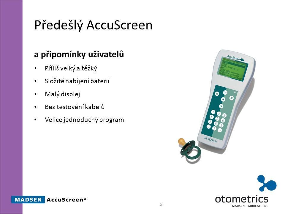 Předešlý AccuScreen a připomínky uživatelů Příliš velký a těžký Složité nabíjení baterií Malý displej Bez testování kabelů Velice jednoduchý program 6