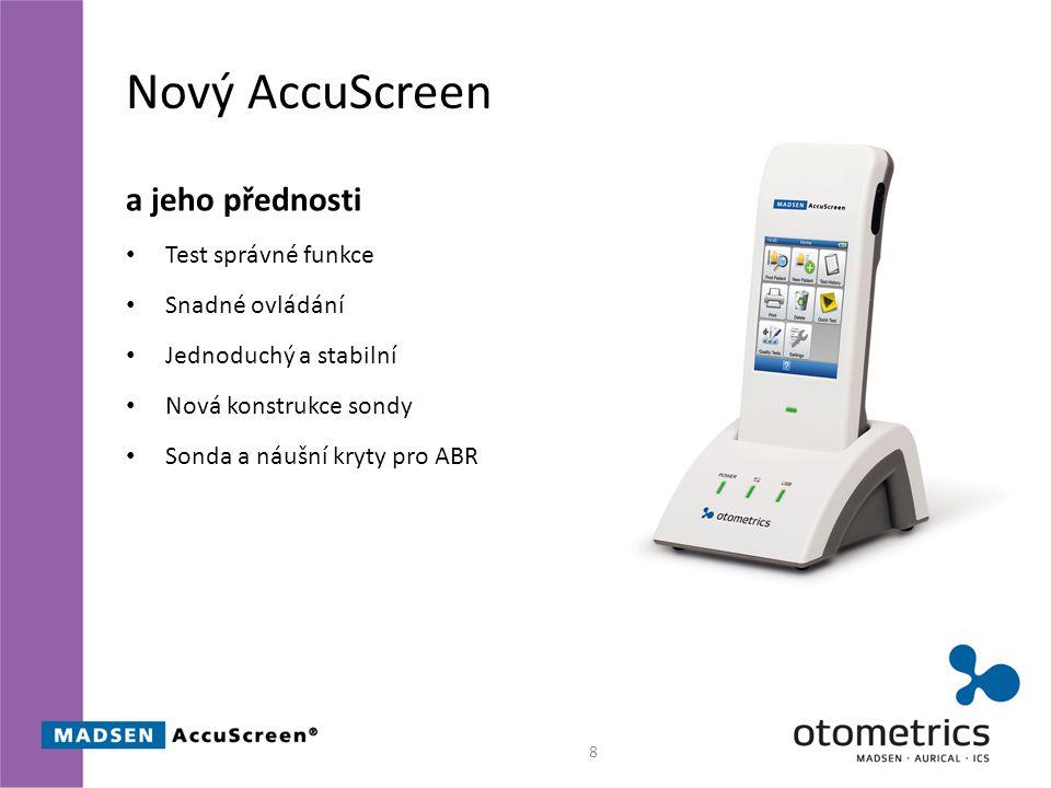 Nový AccuScreen a jeho přednosti Test správné funkce Snadné ovládání Jednoduchý a stabilní Nová konstrukce sondy Sonda a náušní kryty pro ABR 8