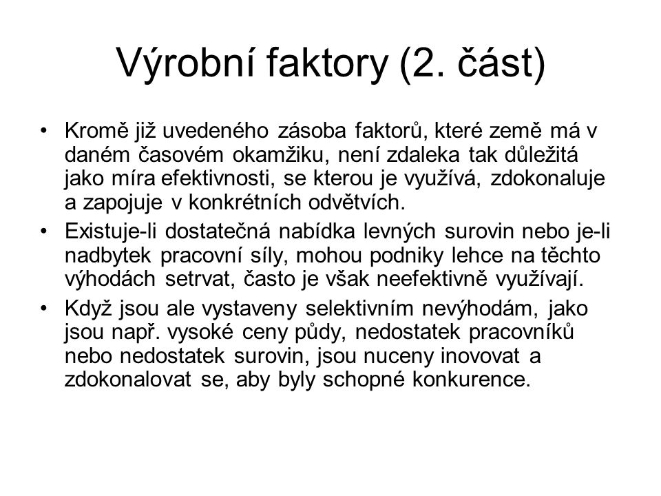 Výrobní faktory (2. část) Kromě již uvedeného zásoba faktorů, které země má v daném časovém okamžiku, není zdaleka tak důležitá jako míra efektivnosti