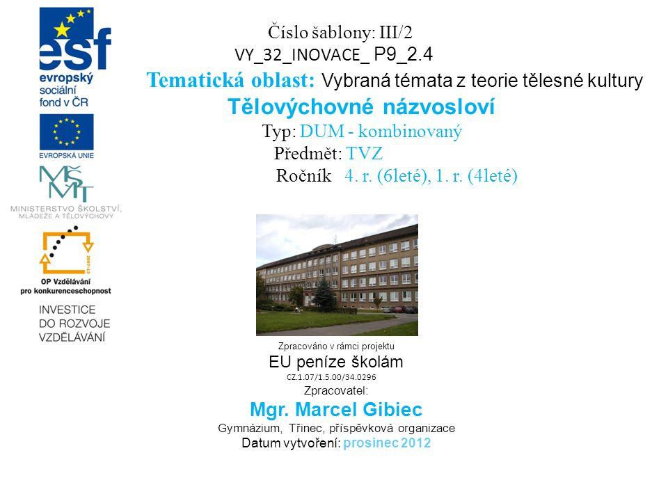 Zpracováno v rámci projektu EU peníze školám CZ.1.07/1.5.00/34.0296 Zpracovatel: Mgr. Marcel Gibiec Gymnázium, Třinec, příspěvková organizace Datum vy