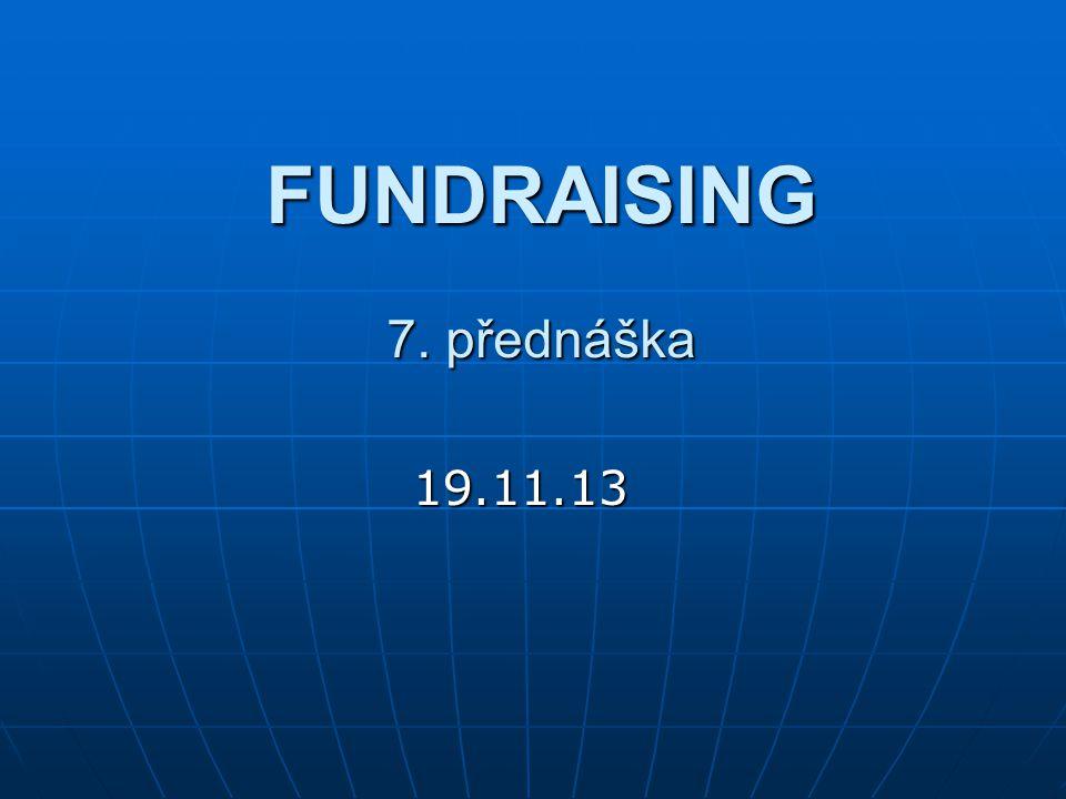 FUNDRAISING 7. přednáška 19.11.13