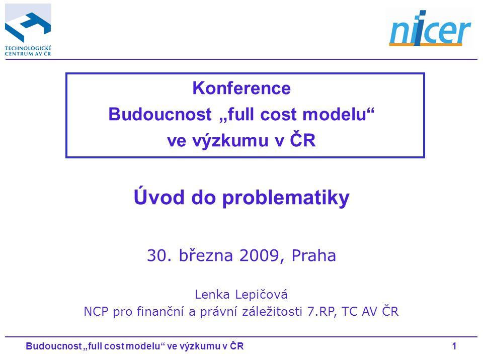 """1Budoucnost """"full cost modelu ve výzkumu v ČR Konference Budoucnost """"full cost modelu ve výzkumu v ČR Úvod do problematiky 30."""