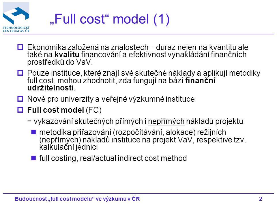 """2Budoucnost """"full cost modelu ve výzkumu v ČR """"Full cost model (1)  Ekonomika založená na znalostech – důraz nejen na kvantitu ale také na kvalitu financování a efektivnost vynakládání finančních prostředků do VaV."""