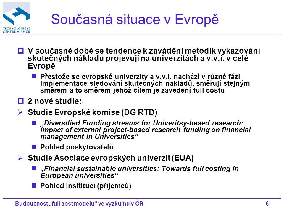 """6Budoucnost """"full cost modelu ve výzkumu v ČR Současná situace v Evropě  V současné době se tendence k zavádění metodik vykazování skutečných nákladů projevují na univerzitách a v.v.i."""