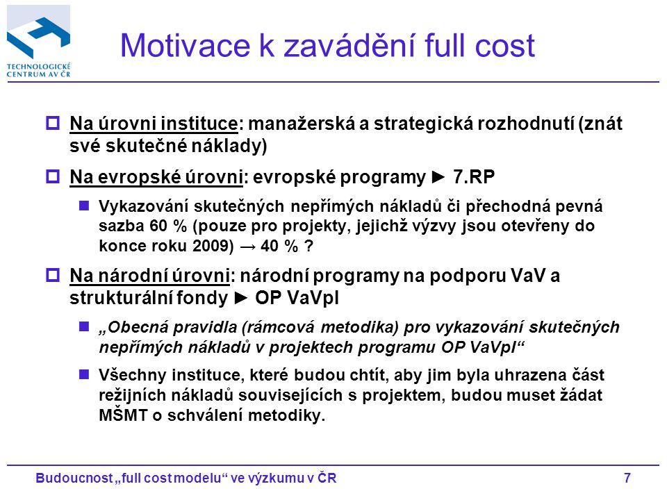 """7Budoucnost """"full cost modelu ve výzkumu v ČR Motivace k zavádění full cost  Na úrovni instituce: manažerská a strategická rozhodnutí (znát své skutečné náklady)  Na evropské úrovni: evropské programy ► 7.RP Vykazování skutečných nepřímých nákladů či přechodná pevná sazba 60 % (pouze pro projekty, jejichž výzvy jsou otevřeny do konce roku 2009) → 40 % ."""