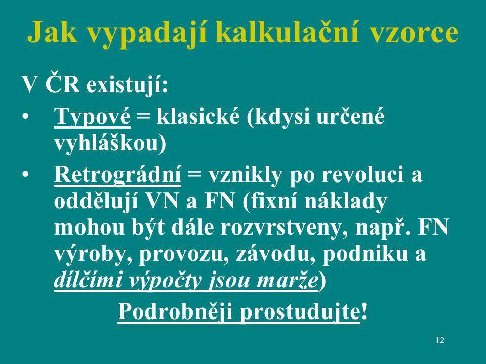 12 Jak vypadají kalkulační vzorce V ČR existují: Typové = klasické (kdysi určené vyhláškou) Retrográdní = vznikly po revoluci a oddělují VN a FN (fixn
