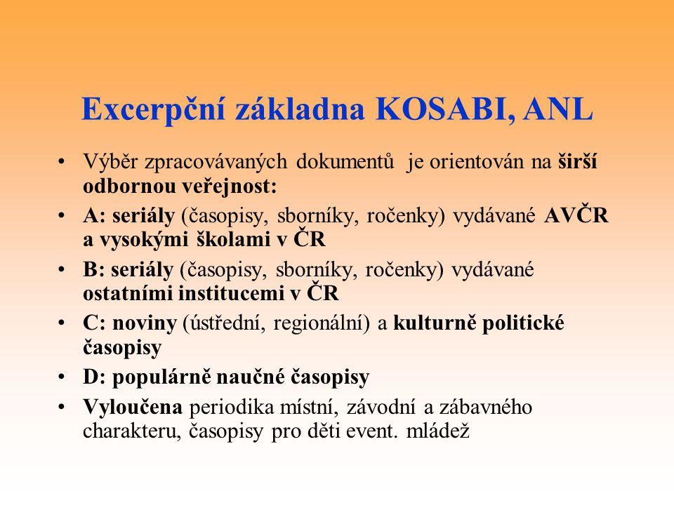 Excerpční základna KOSABI, ANL Výběr zpracovávaných dokumentů je orientován na širší odbornou veřejnost: A: seriály (časopisy, sborníky, ročenky) vydá