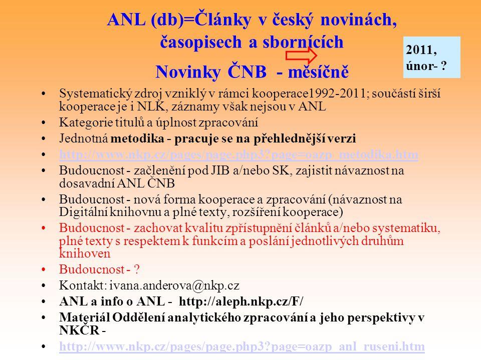 ANL (db)=Články v český novinách, časopisech a sbornících Novinky ČNB - měsíčně Systematický zdroj vzniklý v rámci kooperace1992-2011; součástí širší