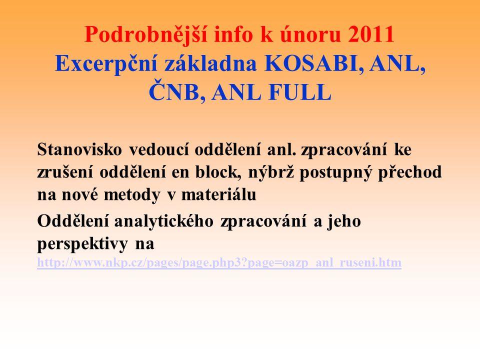 Podrobnější info k únoru 2011 Excerpční základna KOSABI, ANL, ČNB, ANL FULL Stanovisko vedoucí oddělení anl. zpracování ke zrušení oddělení en block,