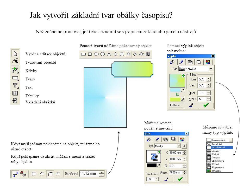 Jak vytvořit základní tvar obálky časopisu? Než začneme pracovat, je třeba seznámit se s popisem základního panelu nástrojů: Výběr a editace objektů T