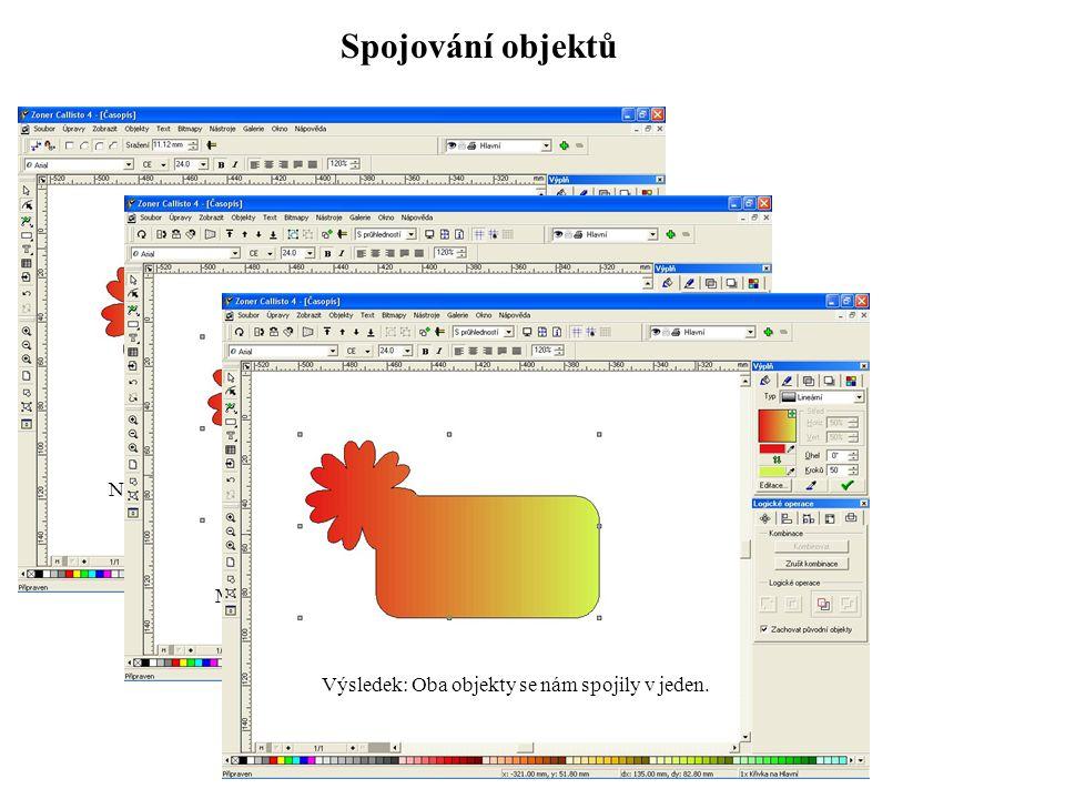 Spojování objektů Nakreslíme libovolné objekty Myší oba objekty označíme a klikneme na: Výsledek: Oba objekty se nám spojily v jeden.
