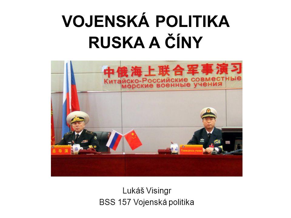 VOJENSKÁ POLITIKA RUSKA A ČÍNY Lukáš Visingr BSS 157 Vojenská politika