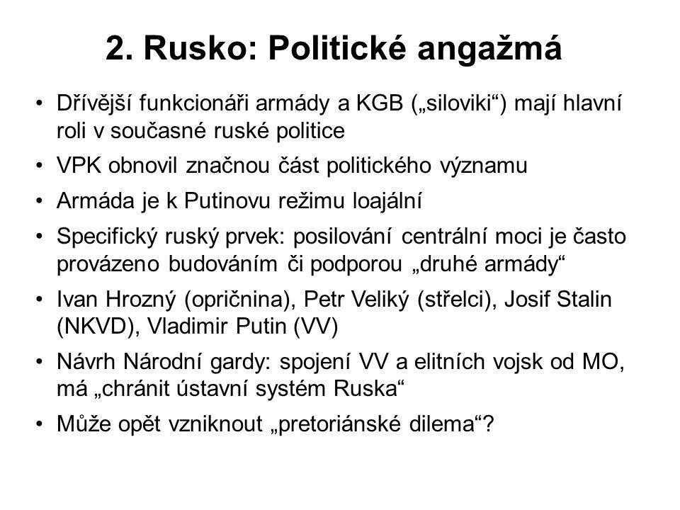 """2. Rusko: Politické angažmá Dřívější funkcionáři armády a KGB (""""siloviki"""") mají hlavní roli v současné ruské politice VPK obnovil značnou část politic"""