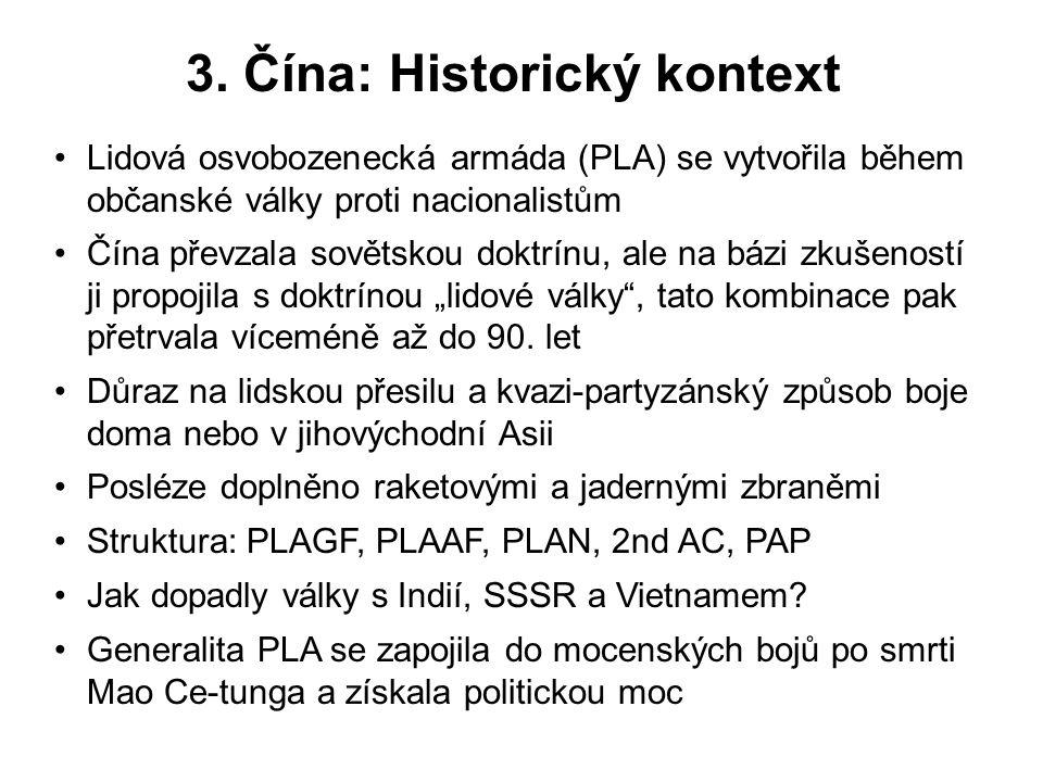 3. Čína: Historický kontext Lidová osvobozenecká armáda (PLA) se vytvořila během občanské války proti nacionalistům Čína převzala sovětskou doktrínu,