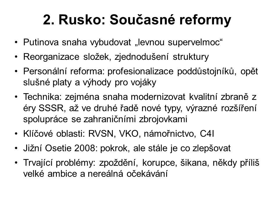 """2. Rusko: Současné reformy Putinova snaha vybudovat """"levnou supervelmoc"""" Reorganizace složek, zjednodušení struktury Personální reforma: profesionaliz"""
