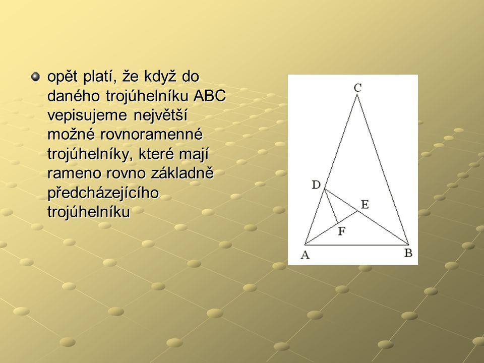 opět platí, že když do daného trojúhelníku ABC vepisujeme největší možné rovnoramenné trojúhelníky, které mají rameno rovno základně předcházejícího t