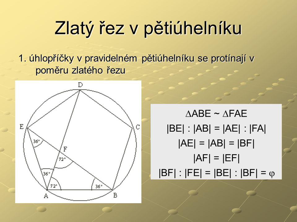 Zlatý řez v pětiúhelníku 1. úhlopříčky v pravidelném pětiúhelníku se protínají v poměru zlatého řezu ∆ABE ~ ∆FAE  BE  :  AB  =  AE  :  FA   AE  =  AB 