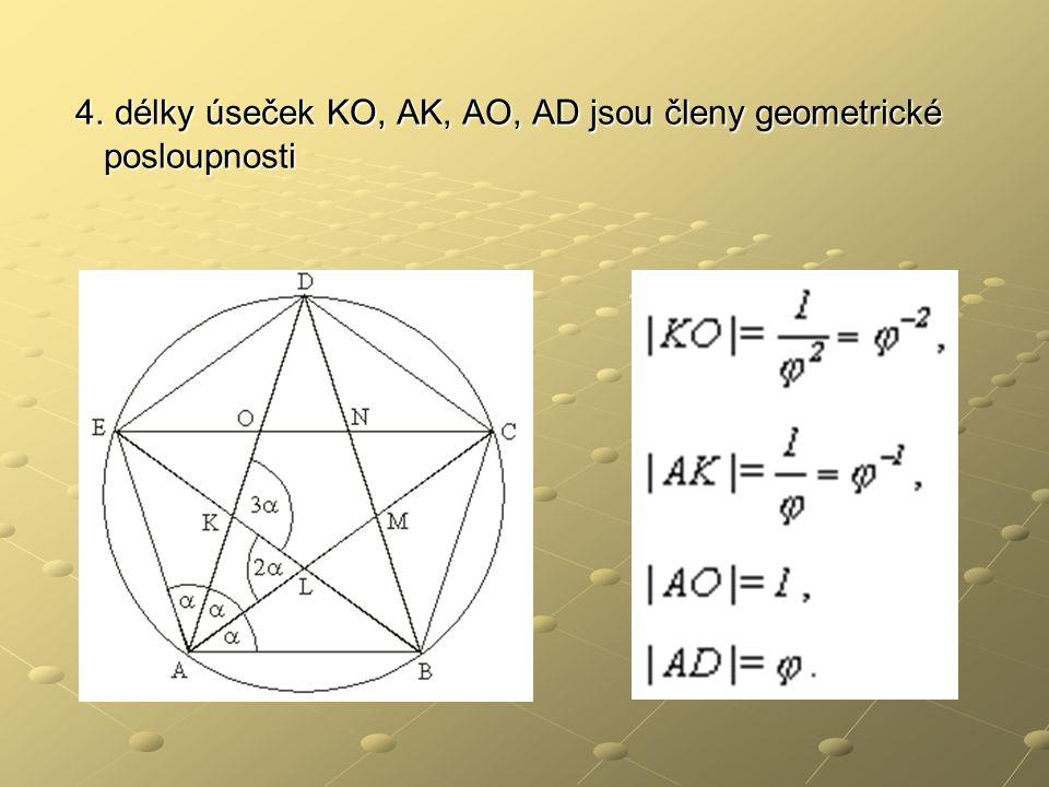 4. délky úseček KO, AK, AO, AD jsou členy geometrické posloupnosti 4. délky úseček KO, AK, AO, AD jsou členy geometrické posloupnosti