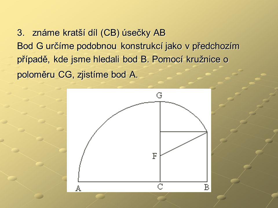 3. známe kratší díl (CB) úsečky AB Bod G určíme podobnou konstrukcí jako v předchozím případě, kde jsme hledali bod B. Pomocí kružnice o poloměru CG,