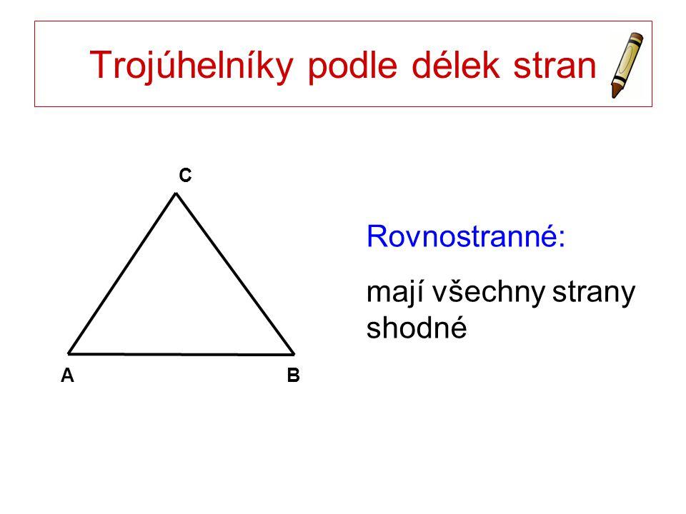 Trojúhelníky podle délek stran Rovnostranné: mají všechny strany shodné AB C