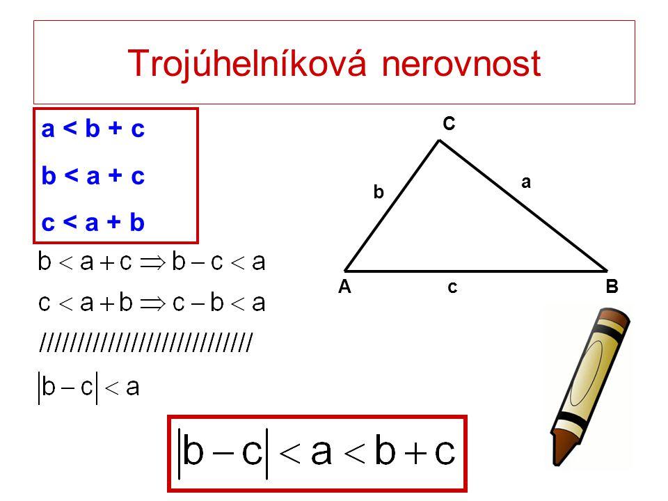 Trojúhelníková nerovnost AB C a b c a < b + c b < a + c c < a + b