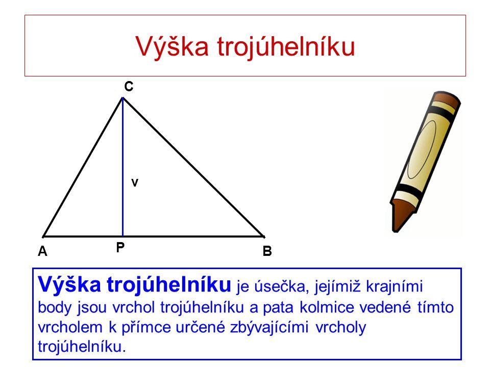 Výška trojúhelníku Výška trojúhelníku je úsečka, jejímiž krajními body jsou vrchol trojúhelníku a pata kolmice vedené tímto vrcholem k přímce určené z
