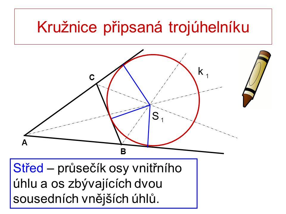 Kružnice připsaná trojúhelníku Střed – průsečík osy vnitřního úhlu a os zbývajících dvou sousedních vnějších úhlů. 1 S B A C 1 k