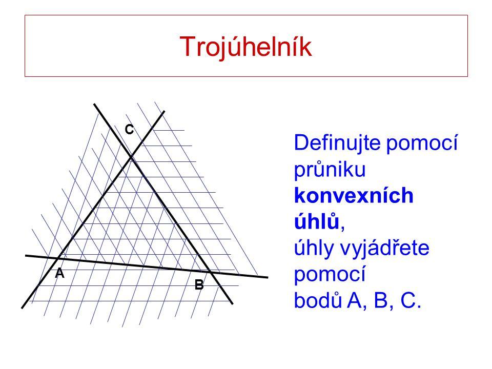 Trojúhelník ABC A, B, C…vrcholy trojúhelníka úsečky AB,BC,AC…strany trojúhelníka X…vnitřní bod trojúhelníka Y…vnější bod trojúhelníka A B C X X X Y ∆ABC b a c