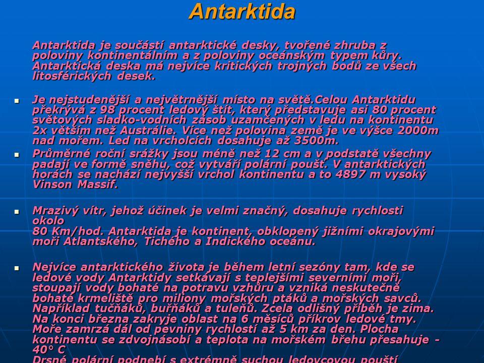 Antarktida Antarktida je součástí antarktické desky, tvořené zhruba z poloviny kontinentálním a z poloviny oceánským typem kůry. Antarktická deska má