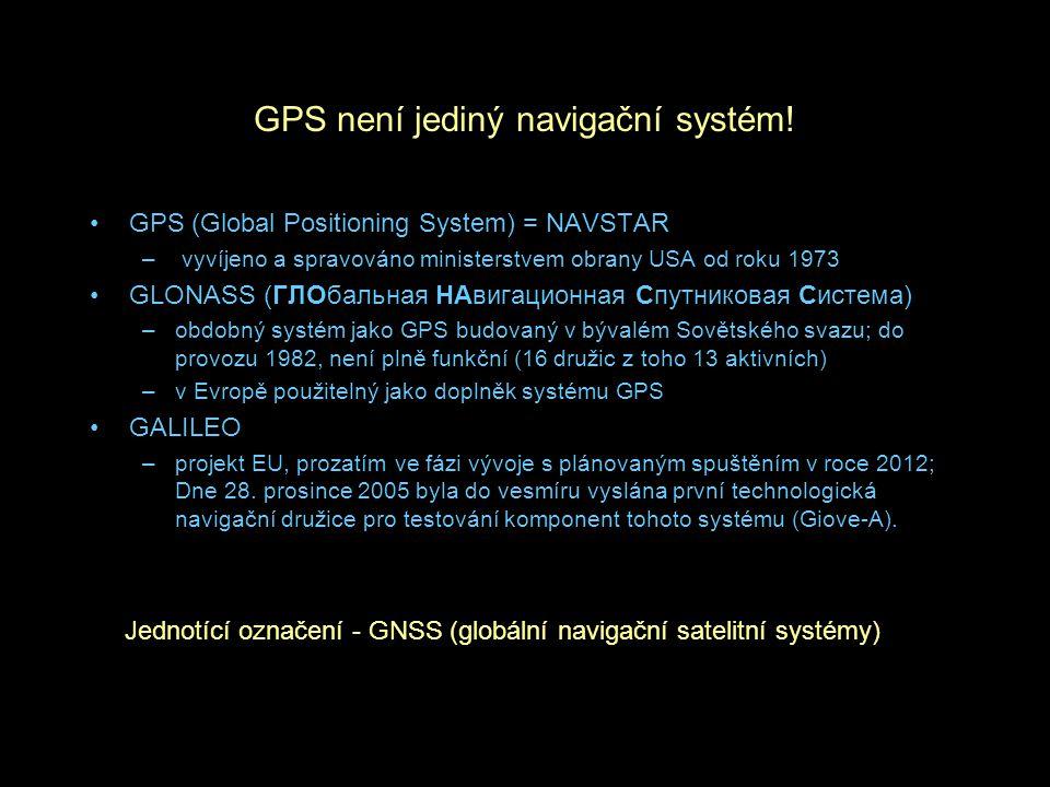 GPS není jediný navigační systém! GPS (Global Positioning System) = NAVSTAR – vyvíjeno a spravováno ministerstvem obrany USA od roku 1973 GLONASS (ГЛО