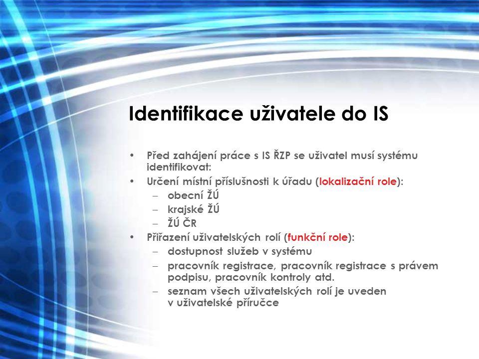 Identifikace uživatele do IS Před zahájení práce s IS ŘZP se uživatel musí systému identifikovat: Určení místní příslušnosti k úřadu (lokalizační role