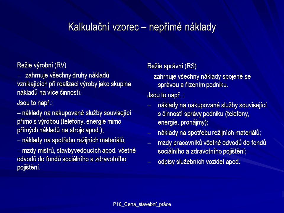 P10_Cena_stavební_práce Kalkulační vzorec – nepřímé náklady Režie výrobní (RV)  zahrnuje všechny druhy nákladů vznikajících při realizaci výroby jako