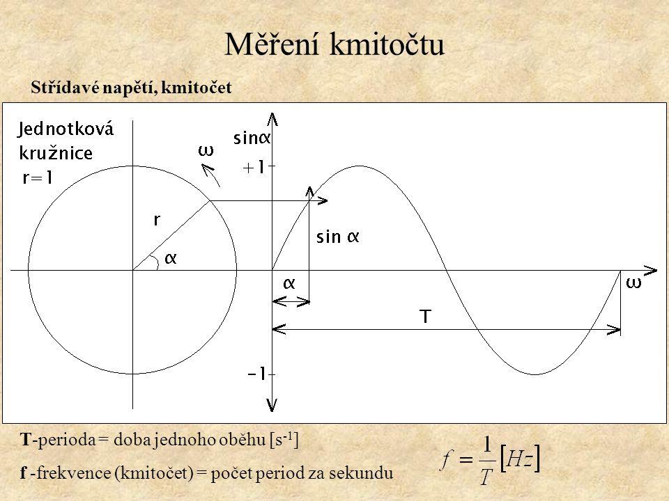 Měření kmitočtu Střídavé napětí, kmitočet T-perioda = doba jednoho oběhu [s -1 ] f -frekvence (kmitočet) = počet period za sekundu